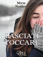 http://elisteredizioni.blogspot.it/2016/08/lasciati-toccare-mew-notice.html