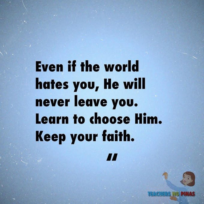 EVEN IF THE WORLD HATES YOU, HE WILL NEVER LEAVE YOU. LEARN TO CHOOSE HIM. KEEP YOUR FAITH!