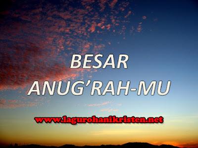 Lagu Besar AnugrahMU - Welyar Kauntu