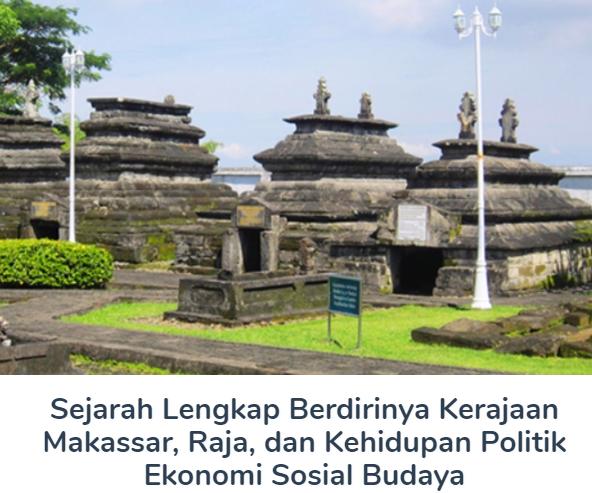 Sejarah Berdirinya Kerajaan Makassar Beserta Raja, Dan Kehidupan Politik Ekonomi Sosial Budaya Terlengkap