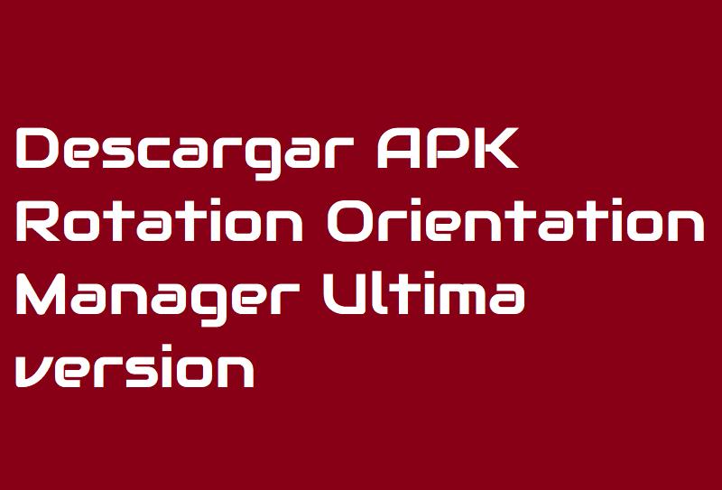 Descargar APK Rotation Orientation Manager