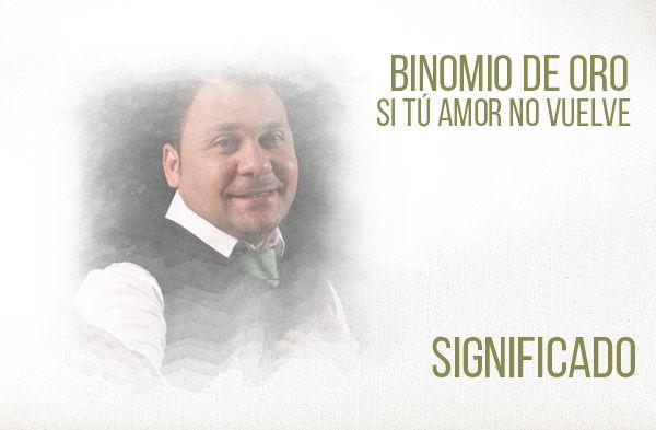 Si Tú Amor No Vuelve Significado de la Canción Binomio De Oro Jean Carlos Centeno.