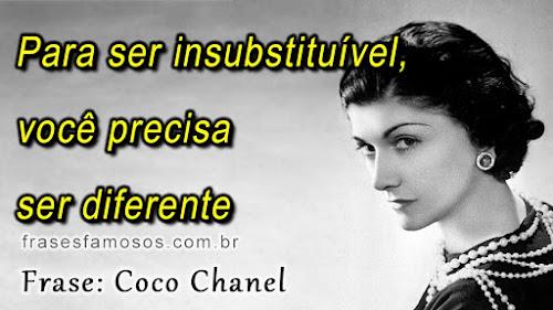 Para ser insubstituível, você precisa ser diferente - Frases Coco Chanel