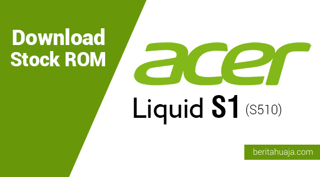 Download Stock ROM for Recovery Acer Liquid S1 (S510)
