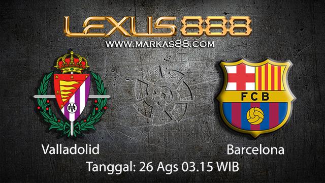 Prediksi Bola Jitu Valladolid vs Barcelona ( Spanish La Liga )