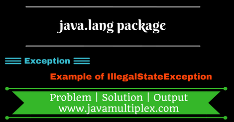 Example of IllegalStateException present in java.lang package.