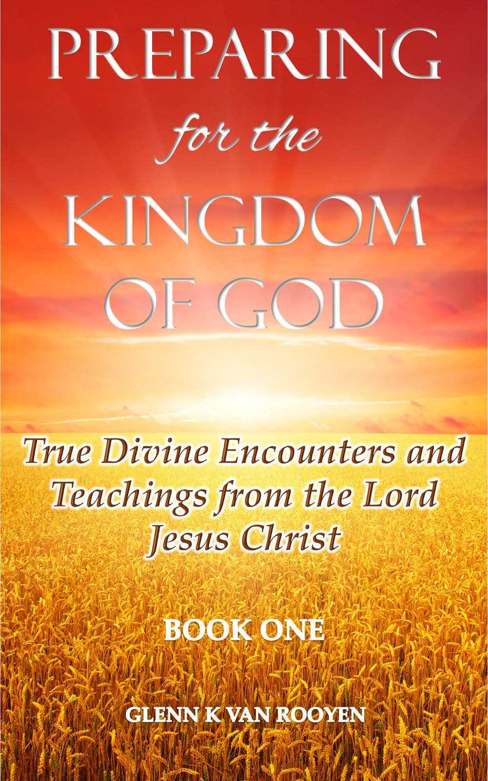Preparing for the Kingdom of God: Visions from The Lord Jesus Christ