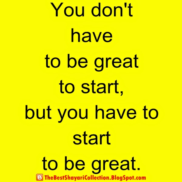 WhatsApp Status You dont have to be great to start but you have to start to be great.JPG