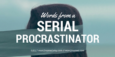 http://mom2momed.blogspot.com/2017/04/words-from-serial-procrastinator.html