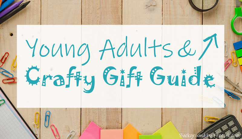 Young Adults and Beyond Crafty Gift Guide