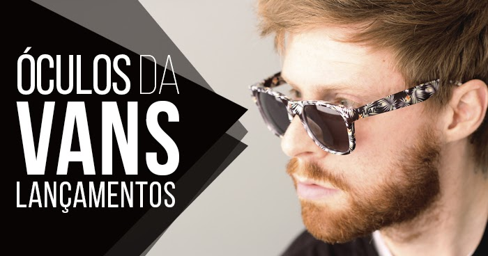 8d7066ae41c50 Macho Moda - Blog de Moda Masculina  Óculos de Sol da VANS - Lançamento no  Brasil