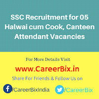 SSC Recruitment for 05 Halwai cum Cook, Canteen Attendant Vacancies