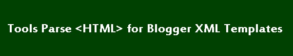 Tools Parse HTML for Blogger XML Templates