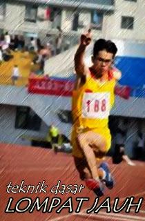 Teknik Dasar Lompat Jauh (Gaya Jongkok, Menggantung dan Berjalan di Udara)