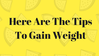 Here Are The Tips To Gain Weight