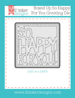 https://www.lilinkerdesigns.com/boxed-up-so-happy-for-you-greeting-die/#_a_clarson