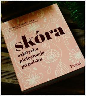 """Recenzja literatury urodowej, cz.4 - """"Skóra. Azjatycka pielęgnacja po polsku"""" Barbara Kwiatkowska"""