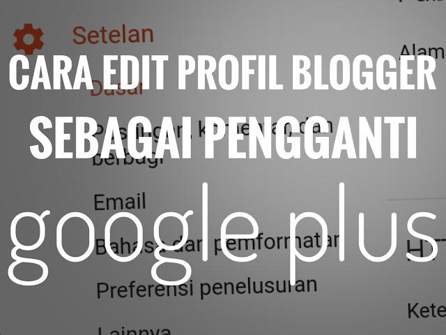 Cara Menampilakan Profil Blogger Sebagai Pengganti Google Plus