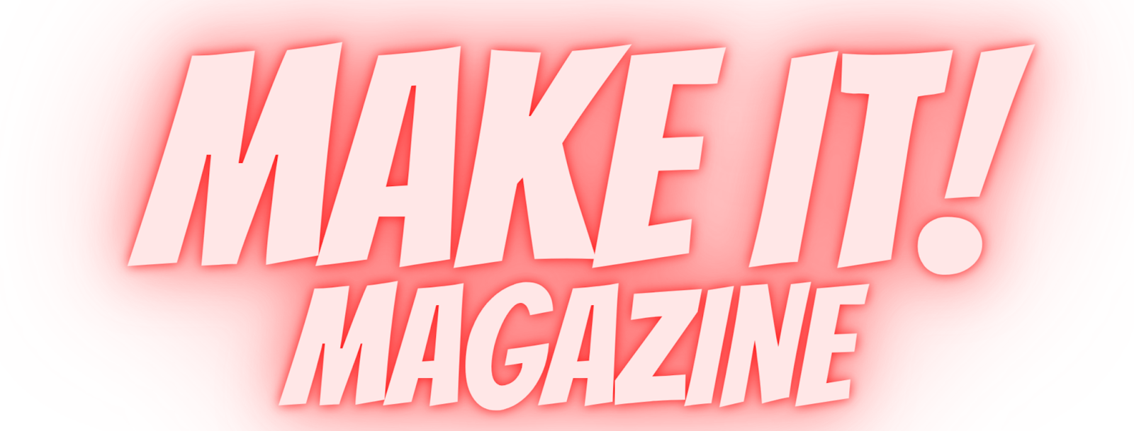 MAKEIT ! MAGAZINE NEWS TECH TIPS