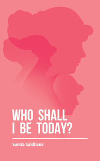Who Shall I Be Today? by Sunita Saldhana