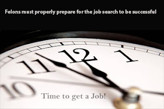 Felons must properly prepare for the job search to be successful