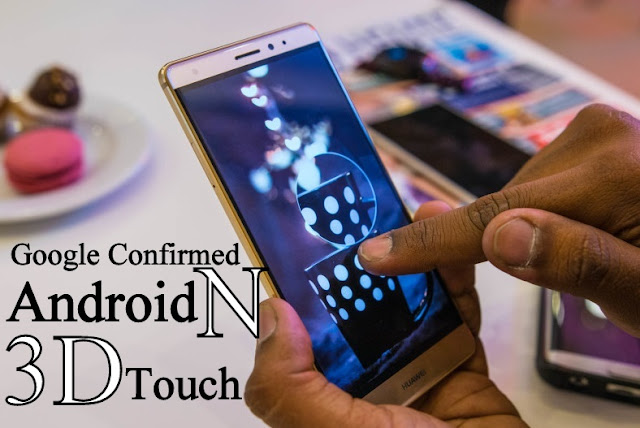 Google Confirmed Android N 3D Touch Feature : Android N New Feature