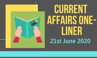 Current Affairs One-Liner: 21st June 2020