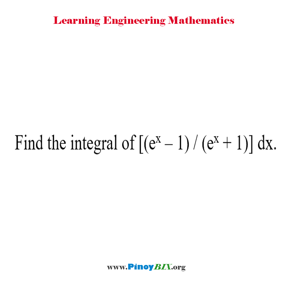 Find the integral of [(e^x – 1) / (e^x + 1)] dx.