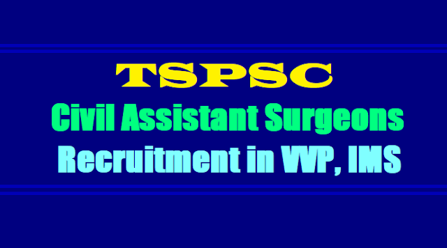 TSPSC Civil Assistant Surgeons 2017 Recruitment in TVVP, IMS,tspsc civil assistant surgeons recruitment,online application form hall tickets exam date results answer key of civil assistant surgeons recruitment,cas recruitment