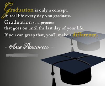 Quotes About University Life: graduation is only a concept, in real life every day you graduate