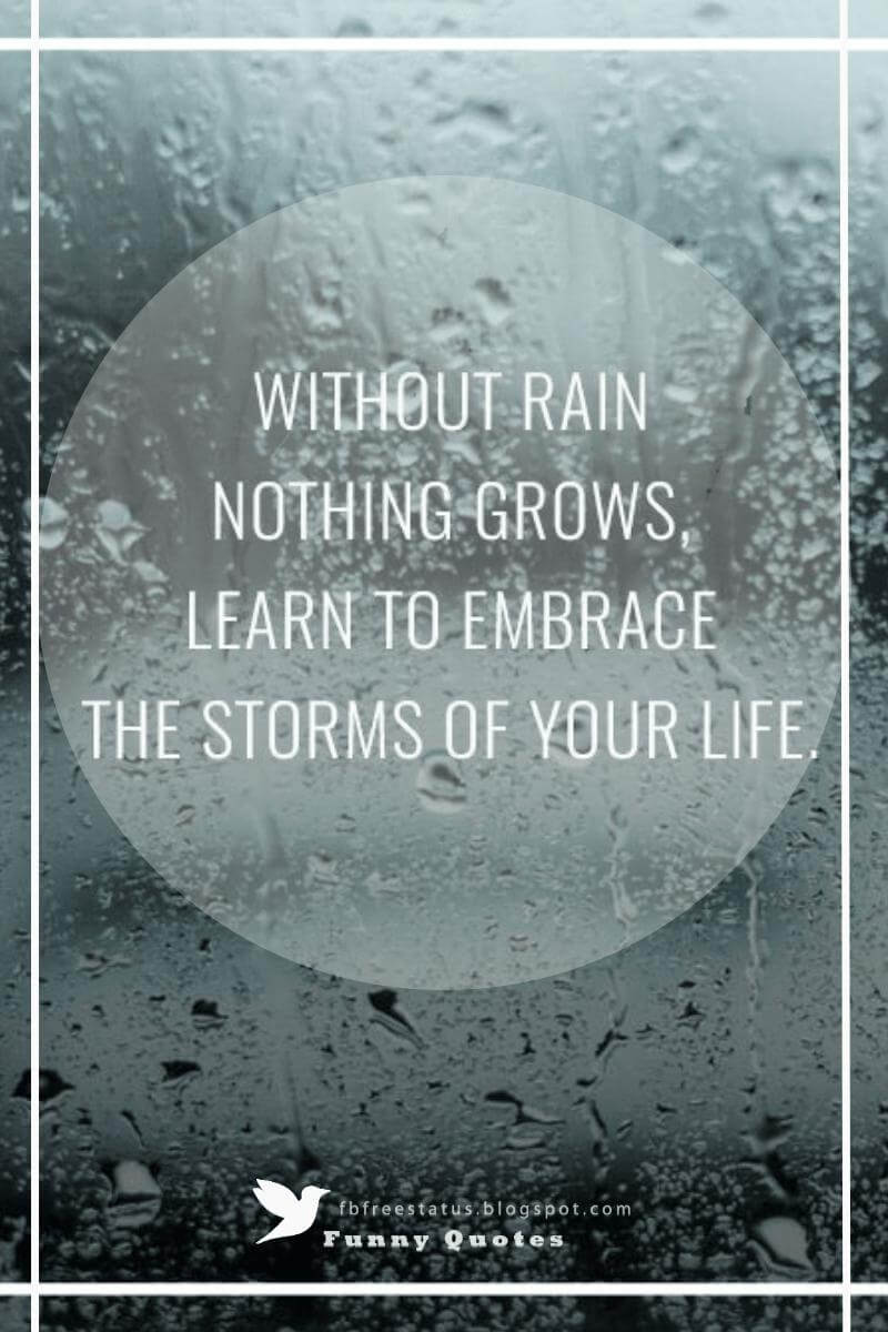 """without rain nothing grows, learn to embrace the storms of your life"" - Wisdom Quote"