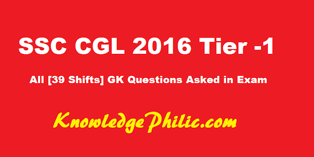 Download SSC CGL 2016 Tier 1 All 39 Shifts General Knowledge/Awareness Questions Asked in Exam PDF