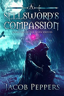 A Sellsword's Compassion - an epic fantasy by Jacob Peppers