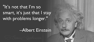 It's not that I'm so smart, it's just that I stay with problems longer. - Albert Einstein sayings