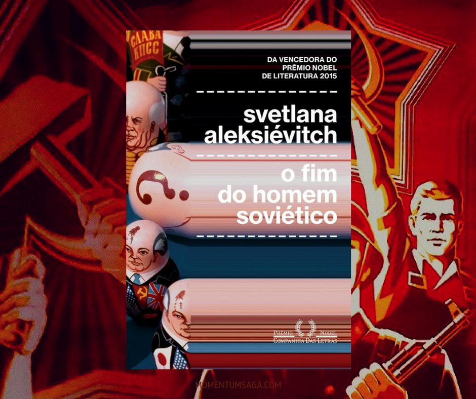 O Fim do Homem Soviético, de Svetlana Aleksiévitch