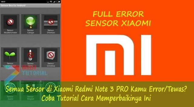 Semua Sensor di Xiaomi Redmi Note 3 PRO Kamu Error/Tewas? Coba Tutorial Cara Memperbaikinya Ini