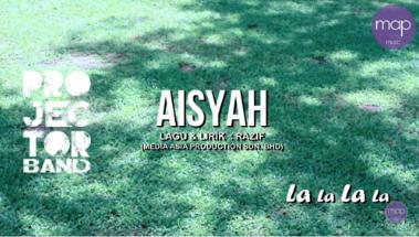 Lirik lagu Aisyah daripada Projector Band