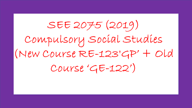 SEE 2075 (2019) Social Studies  (New Course RE-123'GP' + Old Course 'GE-122')