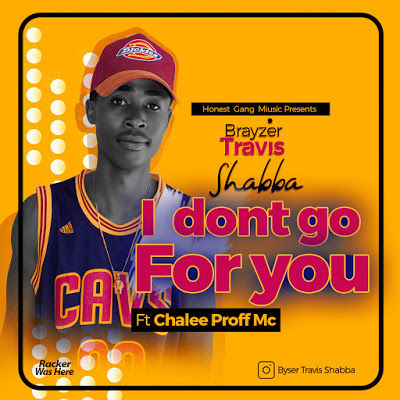Download Audio | Brayzer Travis Shabba Ft. Chalee - I dont go for you