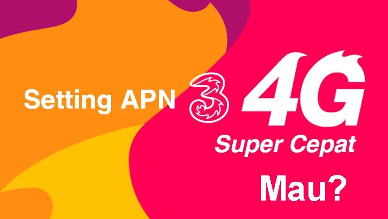 Cara Setting APN Tri (3) 4G Tercepat Paling Stabil 2019