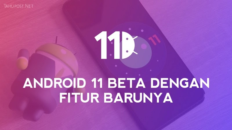 Android 11 Beta dan Fitur Barunya