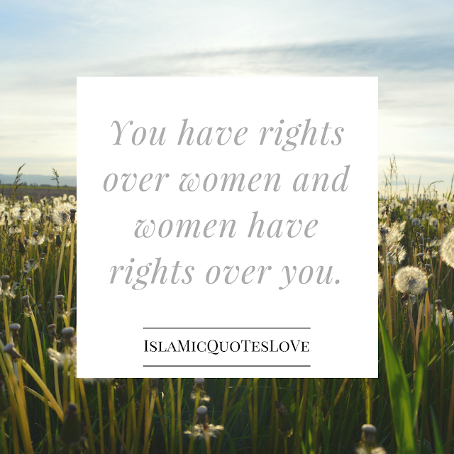 You have rights over women and women have rights over you.