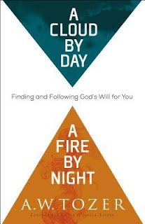 A Cloud by Day, a Fire by Night: Finding and Following God's Will for You by A.W. Tozer