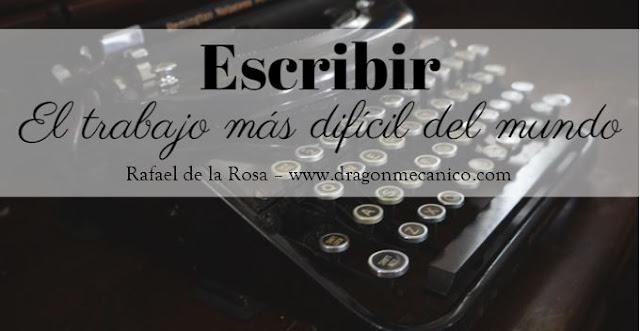 Escribir, el trabajo mas dificil del mundo, Rafael de la Rosa, el dragon mecanico