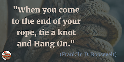 "Quotes About Strength And Motivational Words For Hard Times: ""When you come to the end of your rope, tie a knot and hang on."" - Franklin D. Roosevelt"