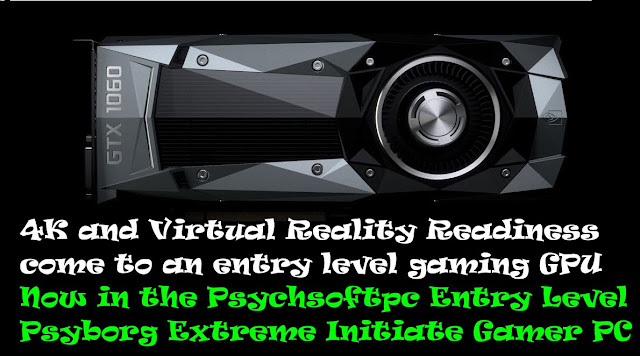 GTX 1060 4K & Virtual Reality Ready in Psychsoftpc gaming Computer
