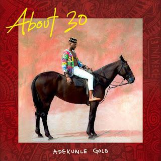FULL ALBUM: Adekunle Gold – About 30 (All Tracks Download)