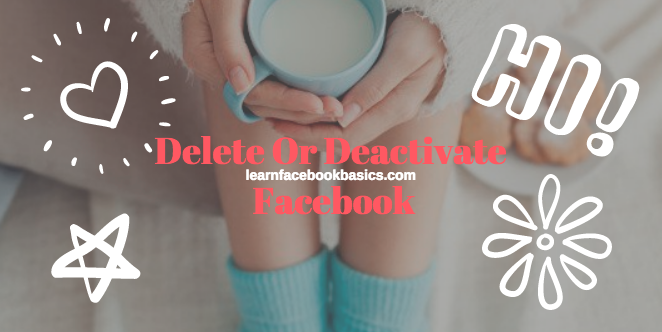 How to Delete Or Deactivate Your Facebook Account