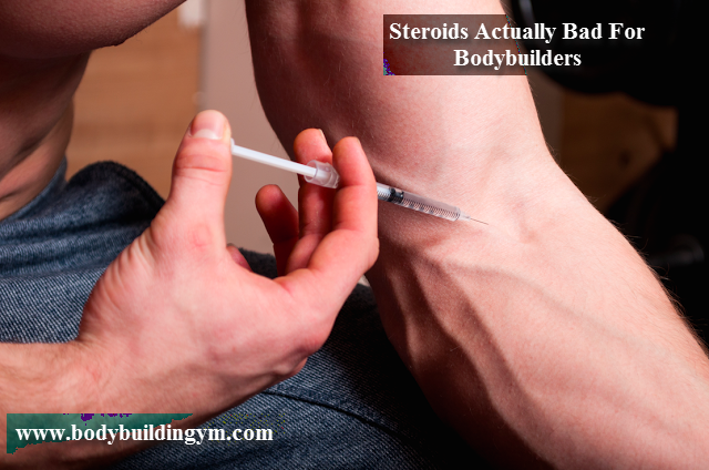 Steroids Bad For Bodybuilders