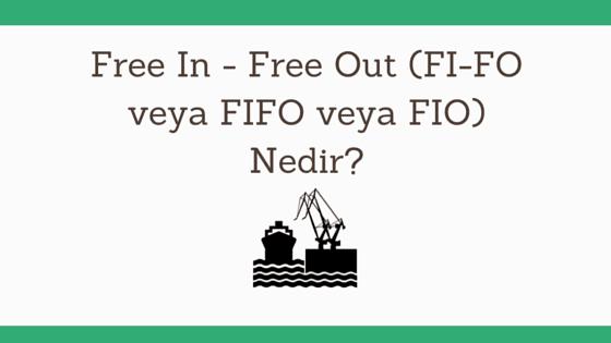 Free In - Free Out (FI-FO veya FIFO veya FIO) Nedir?